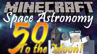 Minecraft | Space Astronomy - Episode 50: To The Moon
