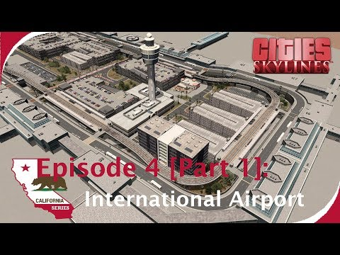 International Airport Part 1 [Timelapse + Modlist] [Cities: Skylines - California Series: Ep. 4]