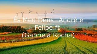 ÈS MEU DEUS -  ANDRÈ E FELIPE - LYRIC  - Part  (Gabriela Rocha)