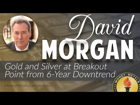 David Morgan: Gold and Silver at Breakout Point from 6-Year Downtrend