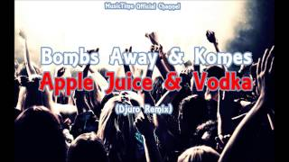 Bombs Away & Komes - Apple Juice & Vodka (Djuro Remix)