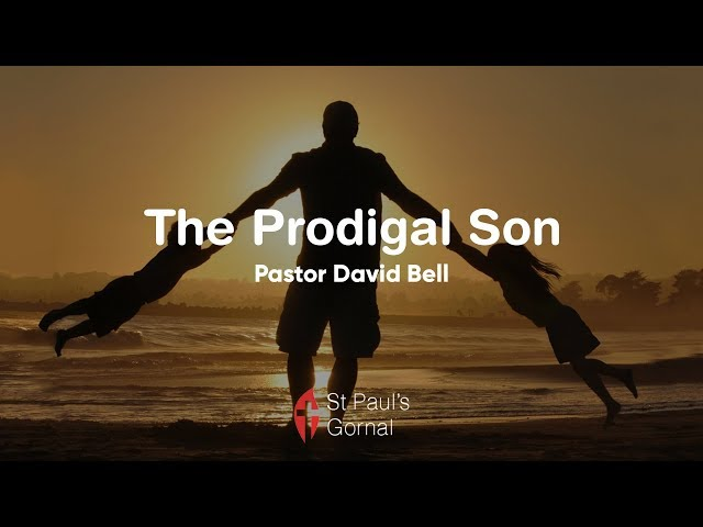 The Prodigal Son - Pastor David Bell