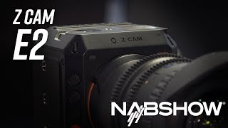 NAB 2018 | First Look at the Z Cam E2