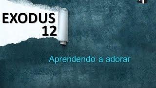 Exodus 12 - Aprendendo a adorar
