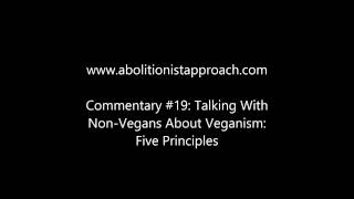 Commentary #19: Talking With Non-Vegans About Veganism: Five Principles