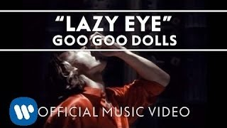 "Goo Goo Dolls - ""Lazy Eye"" [Official Video]"