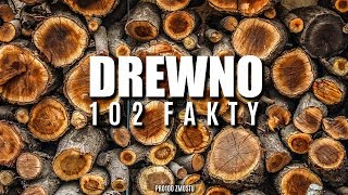 DREWNO - 102 FAKTY