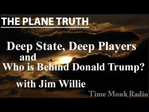The Plane Truth ~ Deep State, Deep Players and Who is Behind Donald Trump? with Jim Willie