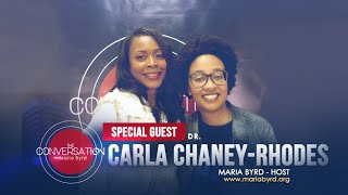 Special Guest Dr. Carla Chaney-Rhodes - The Conversation with Maria Byrd
