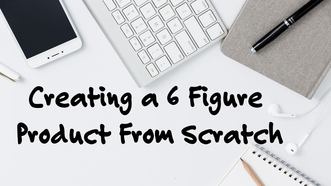 How to Create a SIX Figure Product From Scratch