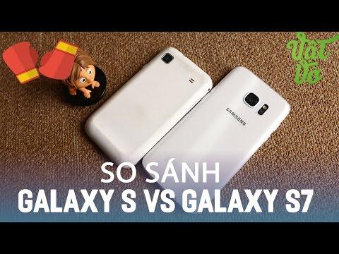 Vật Vờ| So sánh Samsung Galaxy S7 và Galaxy S: cháu chắt với đời thiên cổ