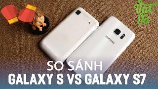 Vật Vờ  So sánh Samsung Galaxy S7 và Galaxy S: cháu chắt với đời thiên cổ