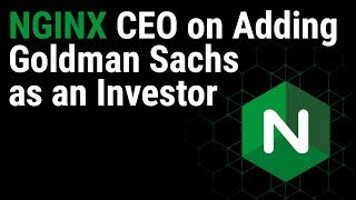 NGINX CEO on Series C Funding and Adding Goldman Sachs as an Investor