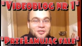 """Videoblog Ludwika nr 1 - """"Przełamując fale"""""""