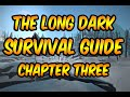 The Long Dark - Survival Guide - Chapter Three
