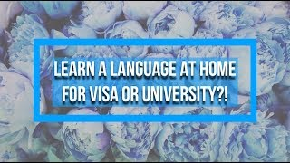 Learn LANGUAGES at HOME for VISA  + UNI APPLICATION?