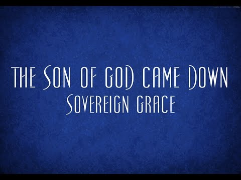 the-son-of-god-came-down---sovereign-grace