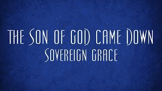 The Son of God Came Down - Sovereign Grace