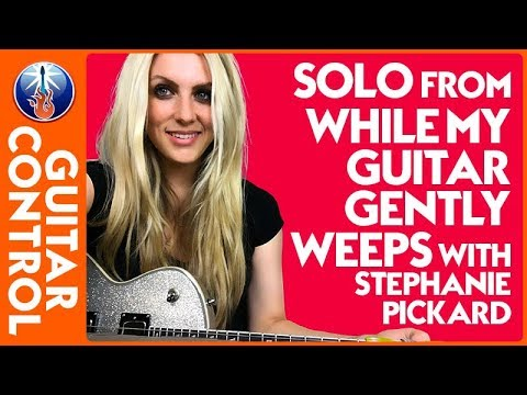 Solo from While My Guitar Gently Weeps with Stephanie Pickard | Guitar Control