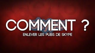 [TUTO FR] Comment enlever les pubs de Skype ?