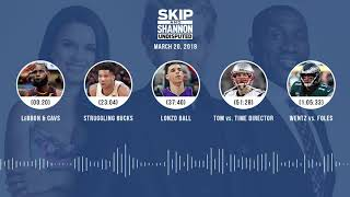 UNDISPUTED Audio Podcast (3.20.18) with Skip Bayless, Shannon Sharpe, Joy Taylor | UNDISPUTED