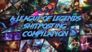 A League of Legends Shitposting Compilation #1