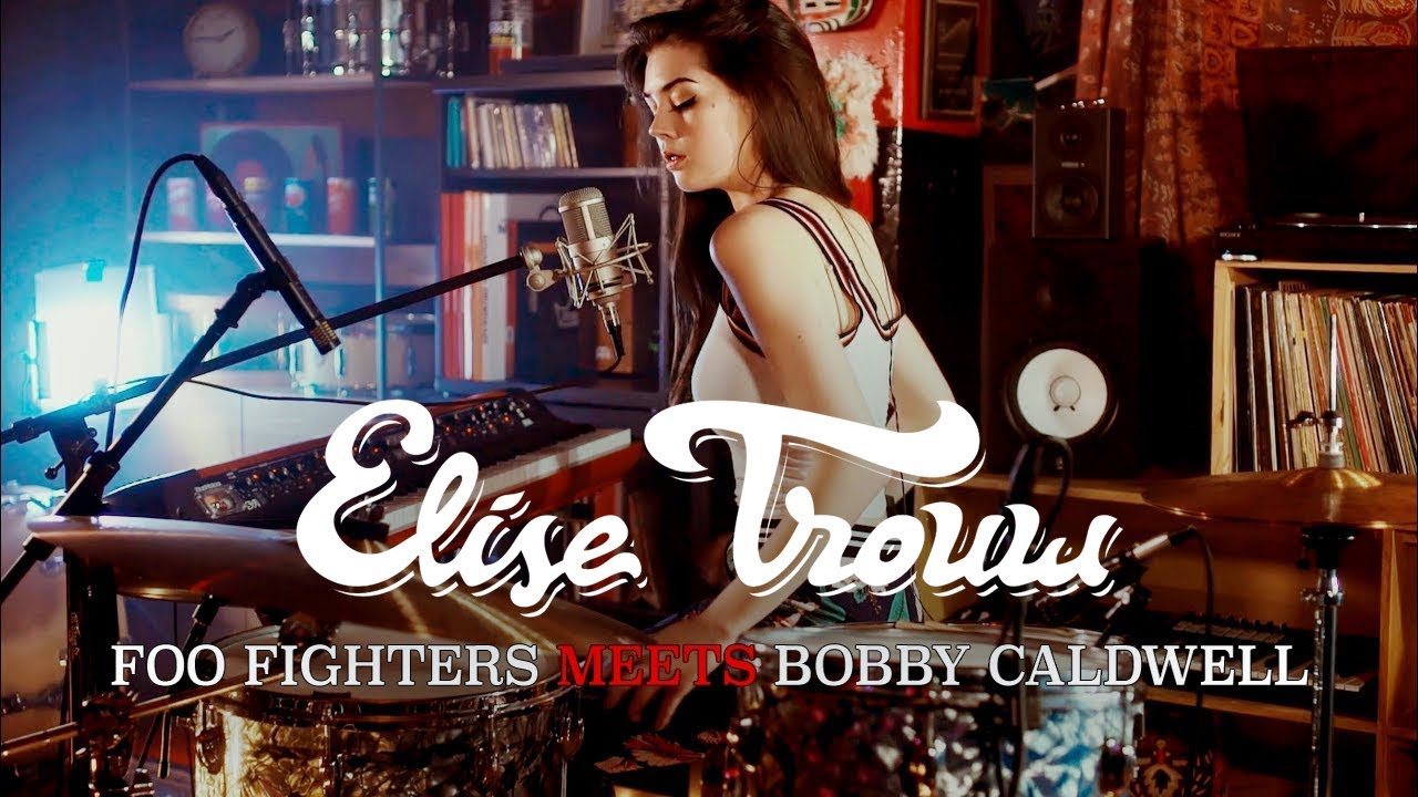 Elise Trouw - Foo Fighters Meets 70's Bobby Caldwell (Live ...