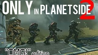 Only in PlanetSide 2: OMG Edition (Epic Montage)