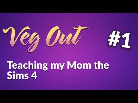 Sims 4 (part 1) - Veg Out