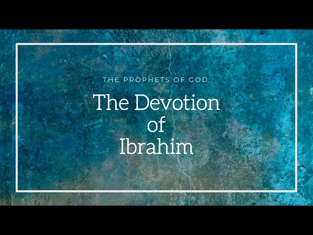 The Prophets of God | The Devotion of Ibrahim | Sheikh Azhar Nasser