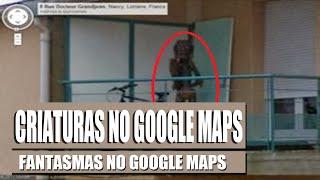 CRIATURAS E FANTASMAS NO GOOGLE MAPS Free HD Video
