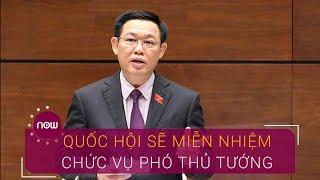 Sẽ miễn nhiệm chức vụ Phó Thủ tướng của ông Vương Đình Huệ | VTC Now