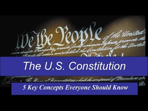 Understanding U.S. Constitution - 5 Key Concepts Everyone Should Know - (1 of 2)