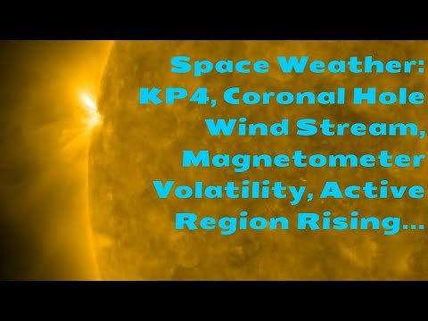Space Weather: KP4, Coronal Hole Wind Stream, Magnetometer Volatility, Active Region Rising...