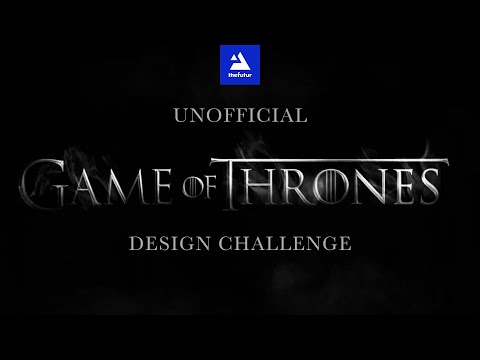Game of Thrones Futur Design Challenge