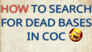 How to get dead bases in every search in clash of clans