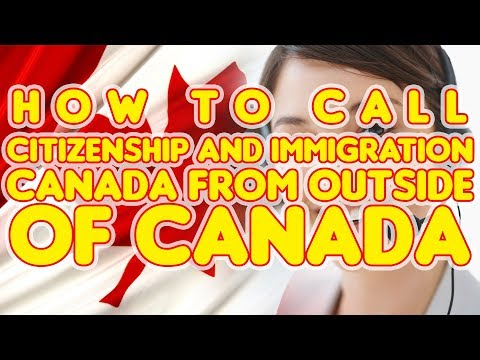 HOW TO CALL CITIZENSHIP AND IMMIGRATION CANADA FROM OUTSIDE OF CANADA