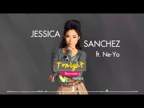 Jessica Sanchez ft. Ne-Yo - Tonight (Slaycaster Remix)