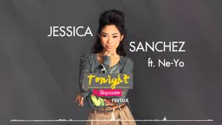 Jessica Sanchez ft. Ne-Yo - Tonight (Slaycaster Remix)