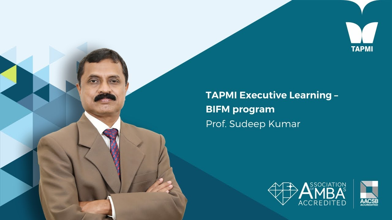 TAPMI Executive Learning – BIFM program - Prof.  Sudeep Kumar