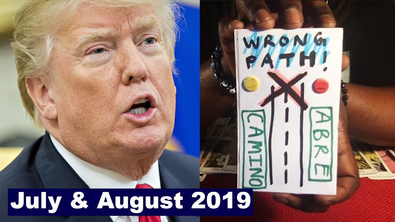 PRESIDENT DONALD TRUMP JULY 2019 AND AUGUST 2019  [www lamarrtownsendtarot com]