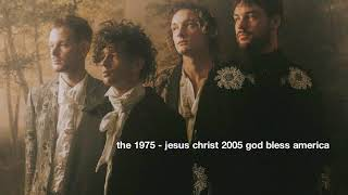 the 1975 - jesus christ 2005 god bless america (slowed)