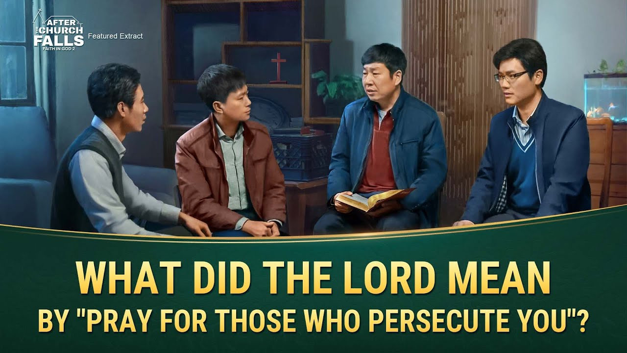 """Gospel Movie Extract 1 From """"Faith in God 2 – After the Church Falls"""": What Did the Lord Mean by """"Pray for Those Who Persecute You""""?"""