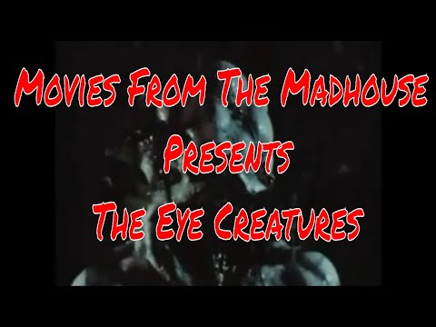 Movies From The Madhouse: The Eye Creatures (1965)