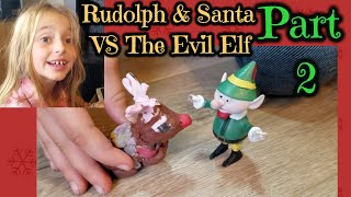 Rudolph & Santa VS The Evil Elf Part 2