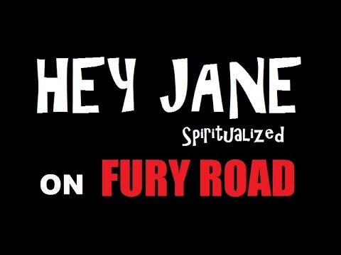 Hey Jane on Fury Road