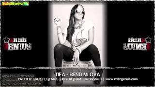 Tifa - Bend Mi Ova [Bounce & Wave Riddim] April 2013