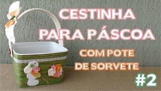Artesanato / Enfeites de Páscoa – DIY – Cestinha de Páscoa com Pote de Sorvete