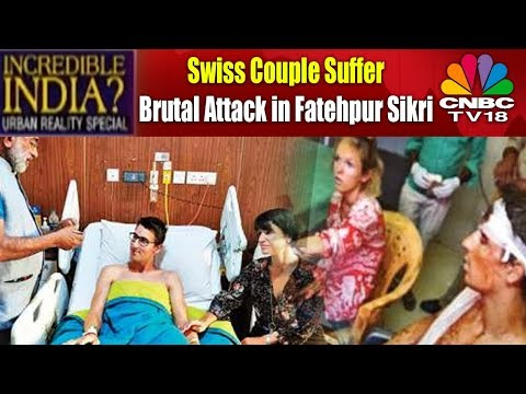 Is India Really Incredible? | Swiss Couple Suffer Brutal Attack in Fatehpur Sikri | CNBC TV18