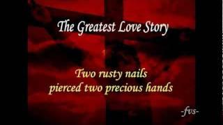 THE GREATEST LOVE STORY --  with Lyrics